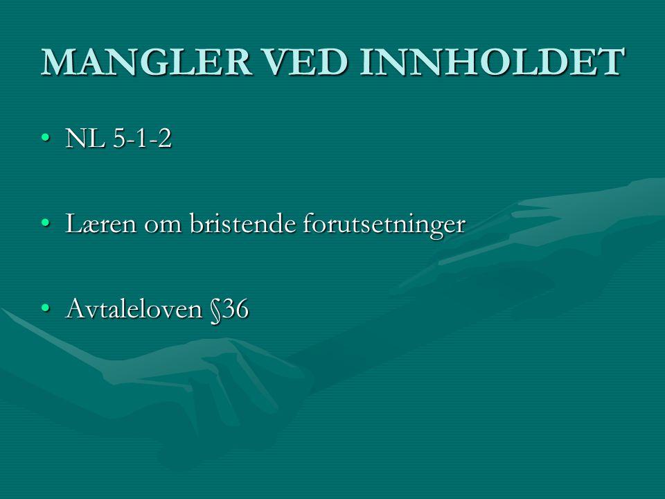 MANGLER VED INNHOLDET NL 5-1-2NL 5-1-2 Læren om bristende forutsetningerLæren om bristende forutsetninger Avtaleloven §36Avtaleloven §36