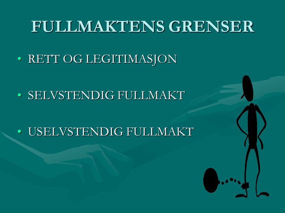 FULLMAKTENS GRENSER RETT OG LEGITIMASJONRETT OG LEGITIMASJON SELVSTENDIG FULLMAKTSELVSTENDIG FULLMAKT USELVSTENDIG FULLMAKTUSELVSTENDIG FULLMAKT