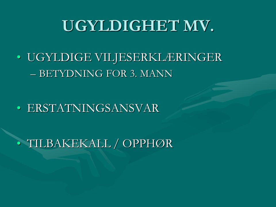 UGYLDIGHET MV.UGYLDIGE VILJESERKLÆRINGERUGYLDIGE VILJESERKLÆRINGER –BETYDNING FOR 3.