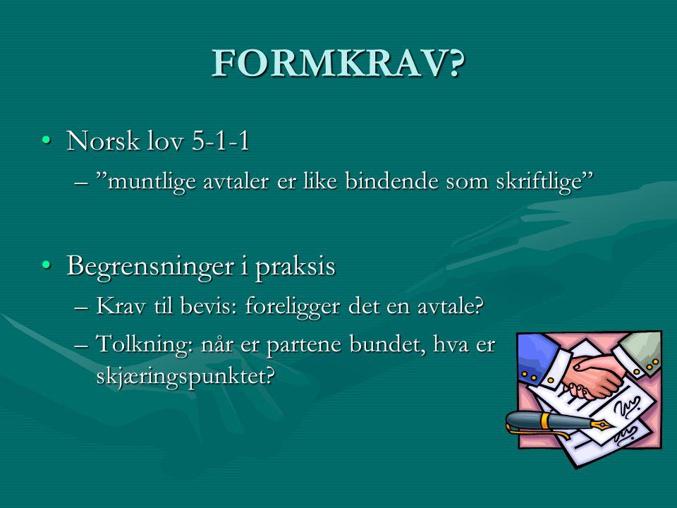 """FORMKRAV? Norsk lov 5-1-1Norsk lov 5-1-1 –""""muntlige avtaler er like bindende som skriftlige"""" Begrensninger i praksisBegrensninger i praksis –Krav til"""