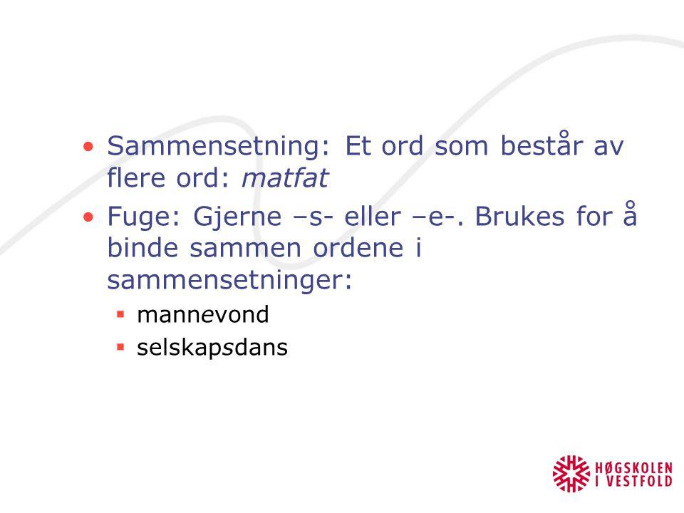 Sammensetning: Et ord som består av flere ord: matfat Fuge: Gjerne –s- eller –e-.
