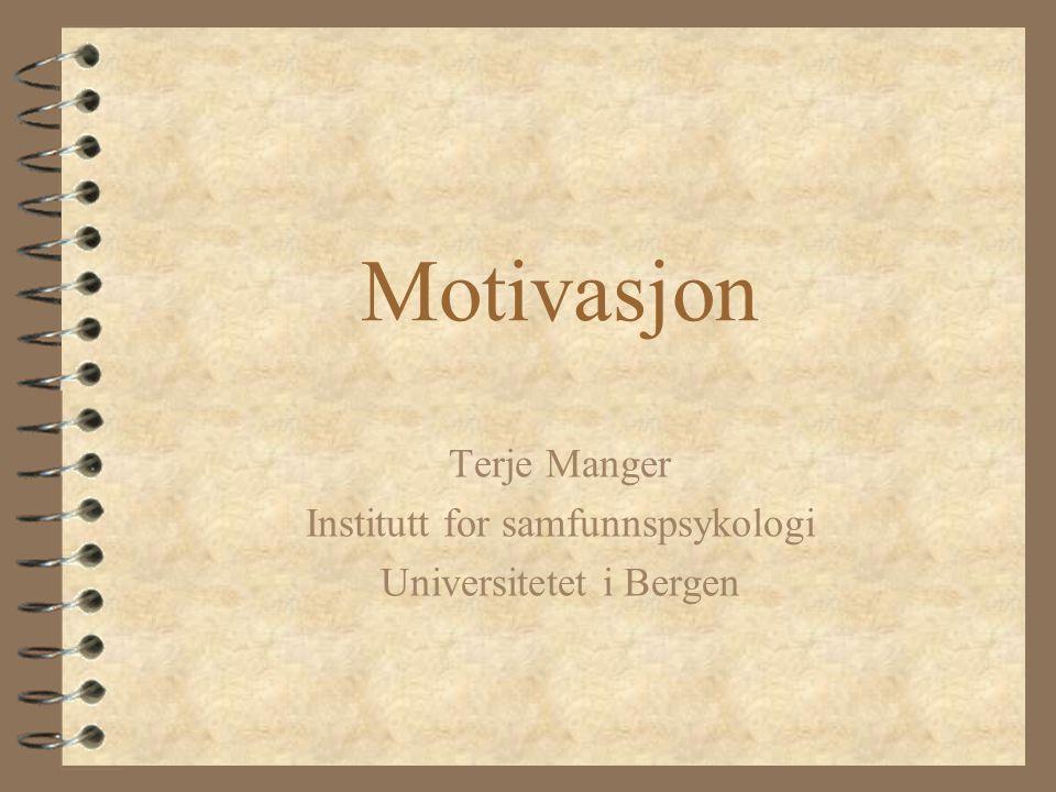 Motivasjon Terje Manger Institutt for samfunnspsykologi Universitetet i Bergen