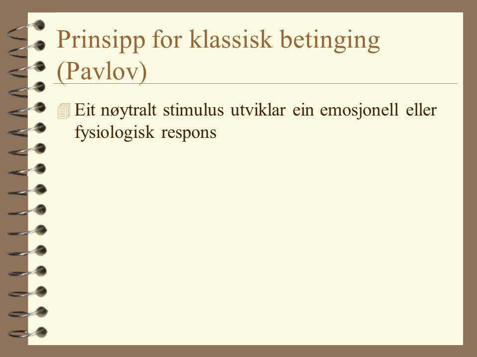 Prinsipp for klassisk betinging (Pavlov) 4 Eit nøytralt stimulus utviklar ein emosjonell eller fysiologisk respons