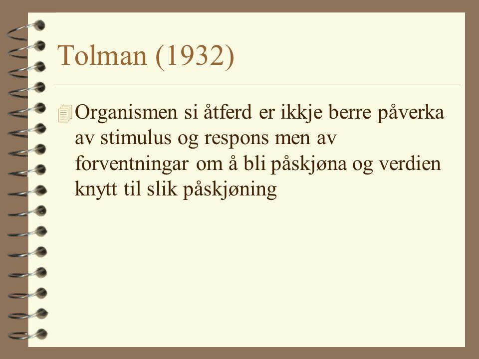 Tolman (1932) 4 Organismen si åtferd er ikkje berre påverka av stimulus og respons men av forventningar om å bli påskjøna og verdien knytt til slik påskjøning