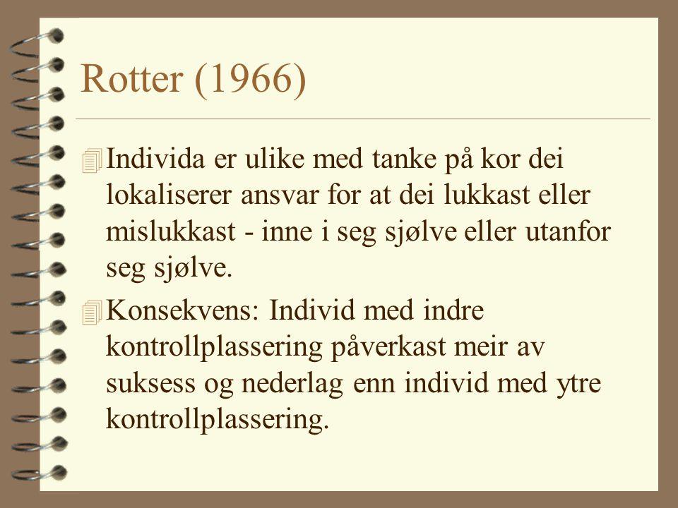 Rotter (1966) 4 Individa er ulike med tanke på kor dei lokaliserer ansvar for at dei lukkast eller mislukkast - inne i seg sjølve eller utanfor seg sjølve.