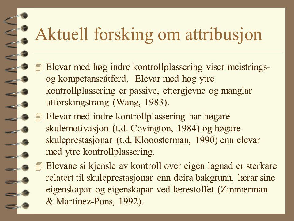 Aktuell forsking om attribusjon 4 Elevar med høg indre kontrollplassering viser meistrings- og kompetanseåtferd.