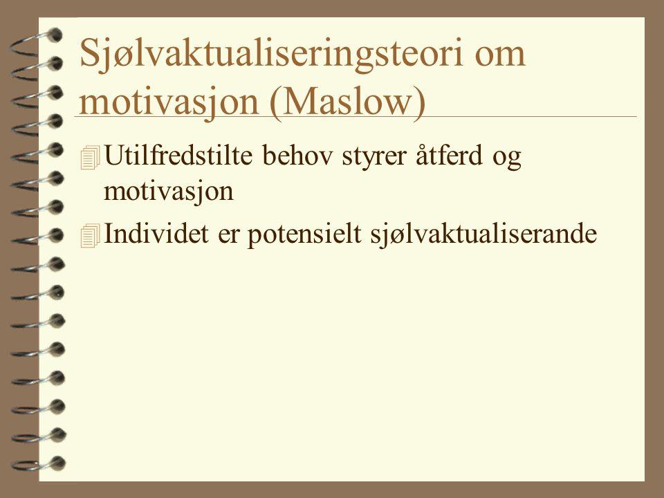 Sjølvaktualiseringsteori om motivasjon (Maslow) 4 Utilfredstilte behov styrer åtferd og motivasjon 4 Individet er potensielt sjølvaktualiserande