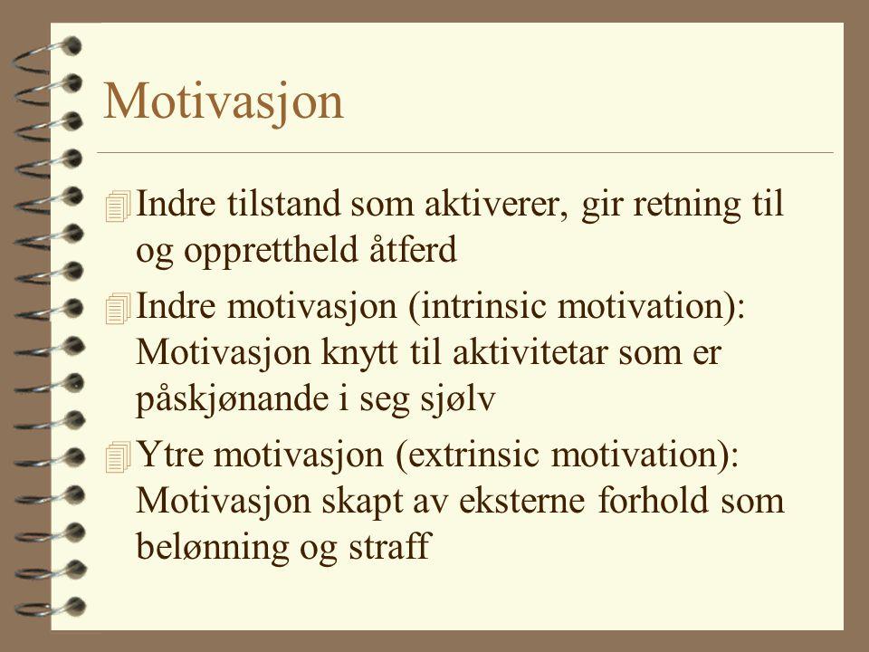 Motivasjon 4 Indre tilstand som aktiverer, gir retning til og opprettheld åtferd 4 Indre motivasjon (intrinsic motivation): Motivasjon knytt til aktivitetar som er påskjønande i seg sjølv 4 Ytre motivasjon (extrinsic motivation): Motivasjon skapt av eksterne forhold som belønning og straff