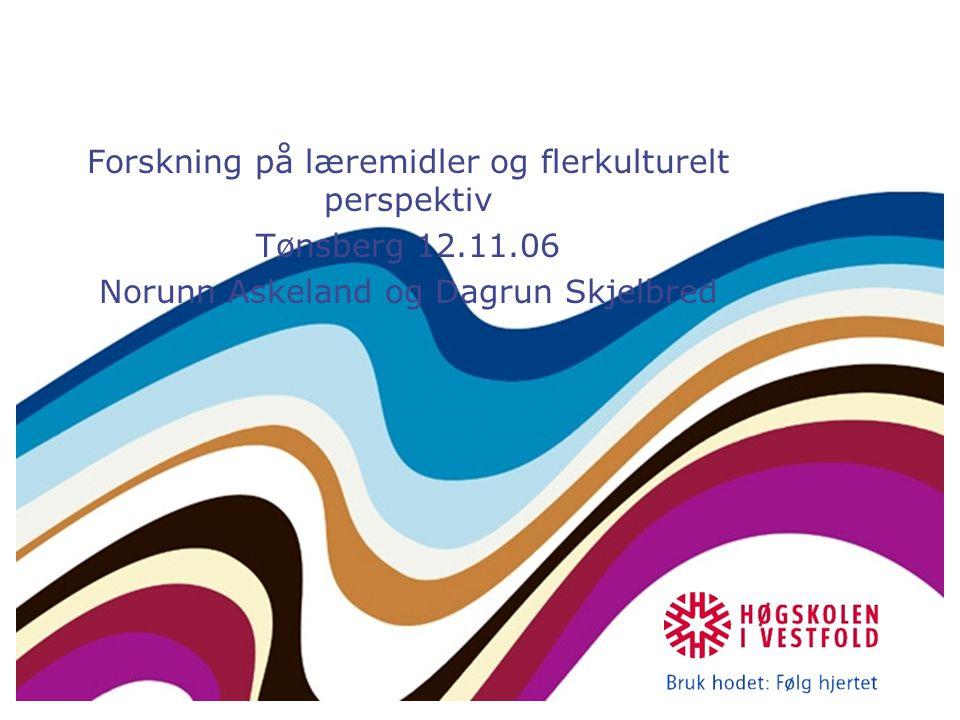 Forskning på læremidler og flerkulturelt perspektiv Tønsberg 12.11.06 Norunn Askeland og Dagrun Skjelbred