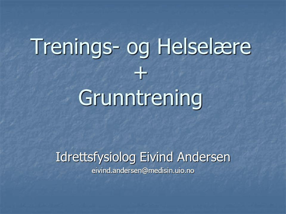 Trenings- og Helselære + Grunntrening Idrettsfysiolog Eivind Andersen eivind.andersen@medisin.uio.no