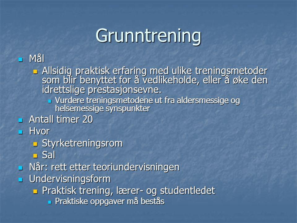 Grunntrening Mål Mål Allsidig praktisk erfaring med ulike treningsmetoder som blir benyttet for å vedlikeholde, eller å øke den idrettslige prestasjonsevne.