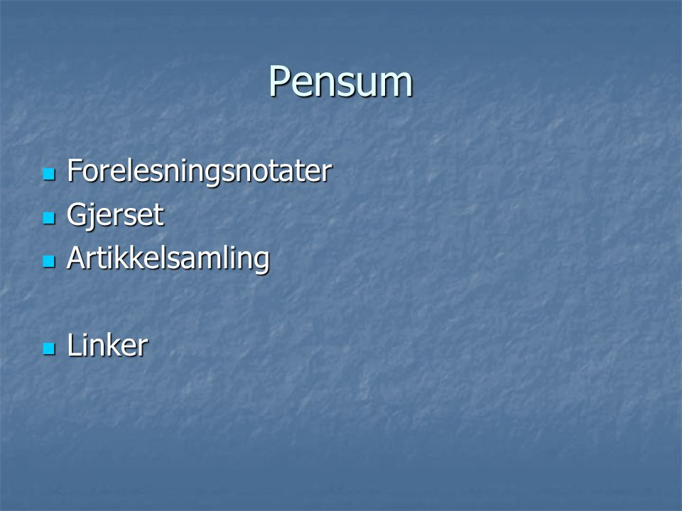 Pensum Forelesningsnotater Forelesningsnotater Gjerset Gjerset Artikkelsamling Artikkelsamling Linker Linker