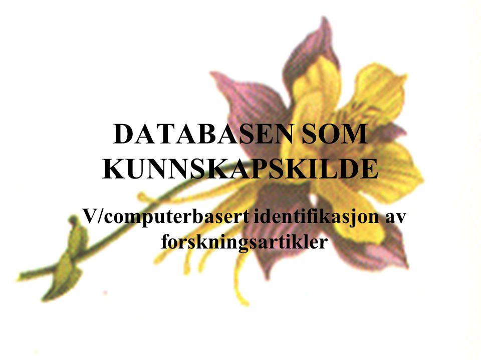 DATABASEN SOM KUNNSKAPSKILDE V/computerbasert identifikasjon av forskningsartikler