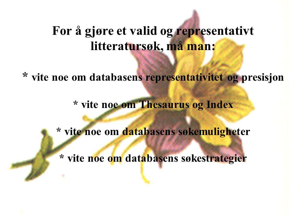 For å gjøre et valid og representativt litteratursøk, må man: * vite noe om databasens representativitet og presisjon * vite noe om Thesaurus og Index * vite noe om databasens søkemuligheter * vite noe om databasens søkestrategier