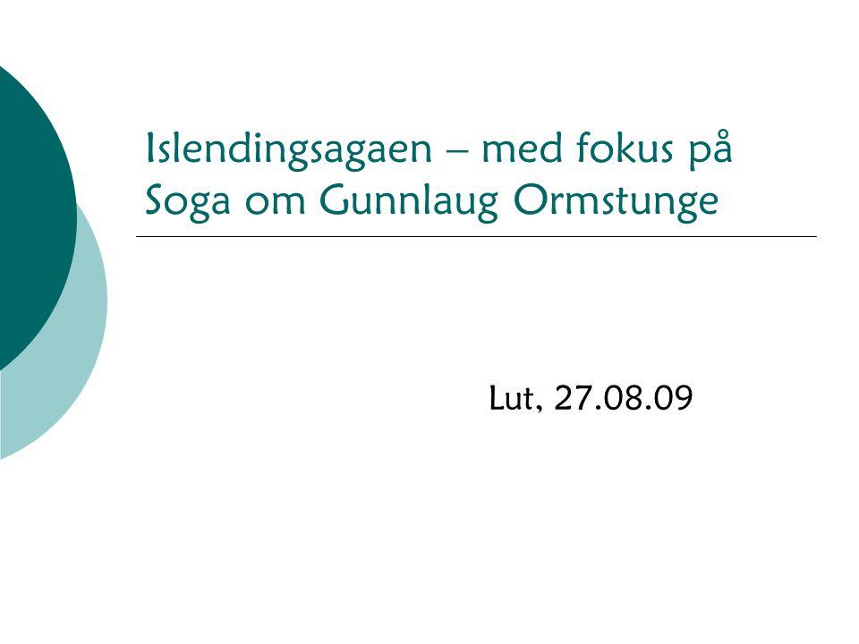 Islendingsagaen – med fokus på Soga om Gunnlaug Ormstunge Lut, 27.08.09