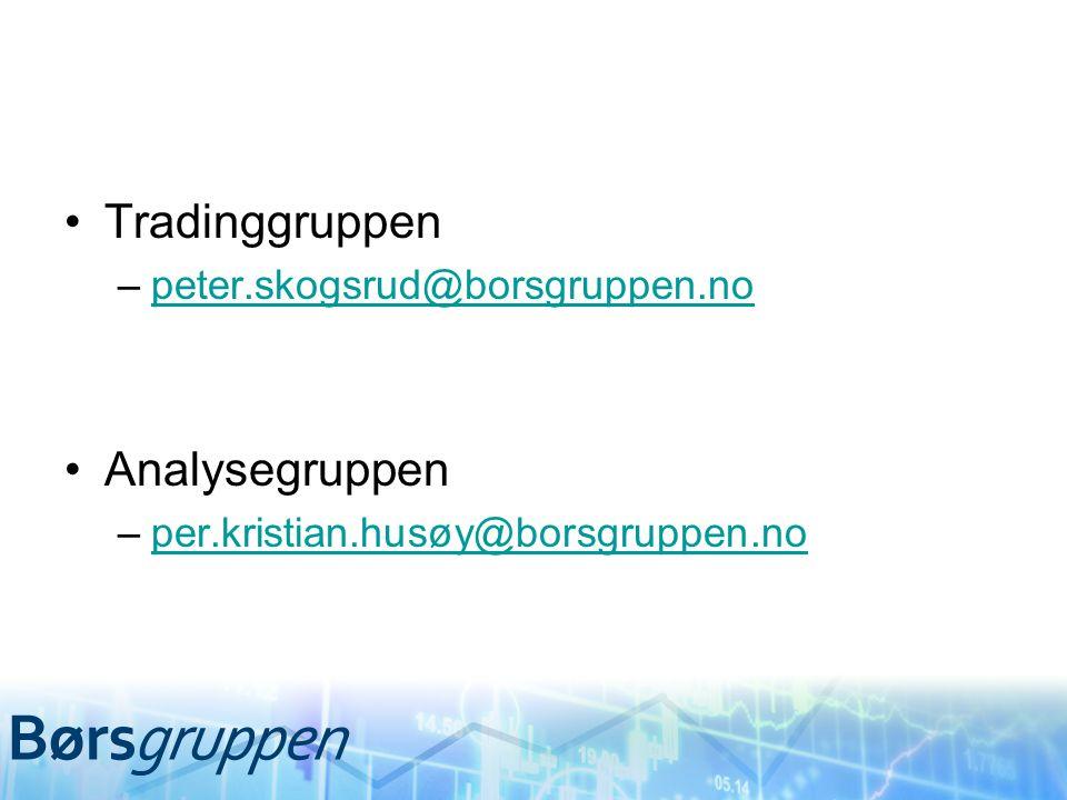 Tradinggruppen –peter.skogsrud@borsgruppen.nopeter.skogsrud@borsgruppen.no Analysegruppen –per.kristian.husøy@borsgruppen.noper.kristian.husøy@borsgru