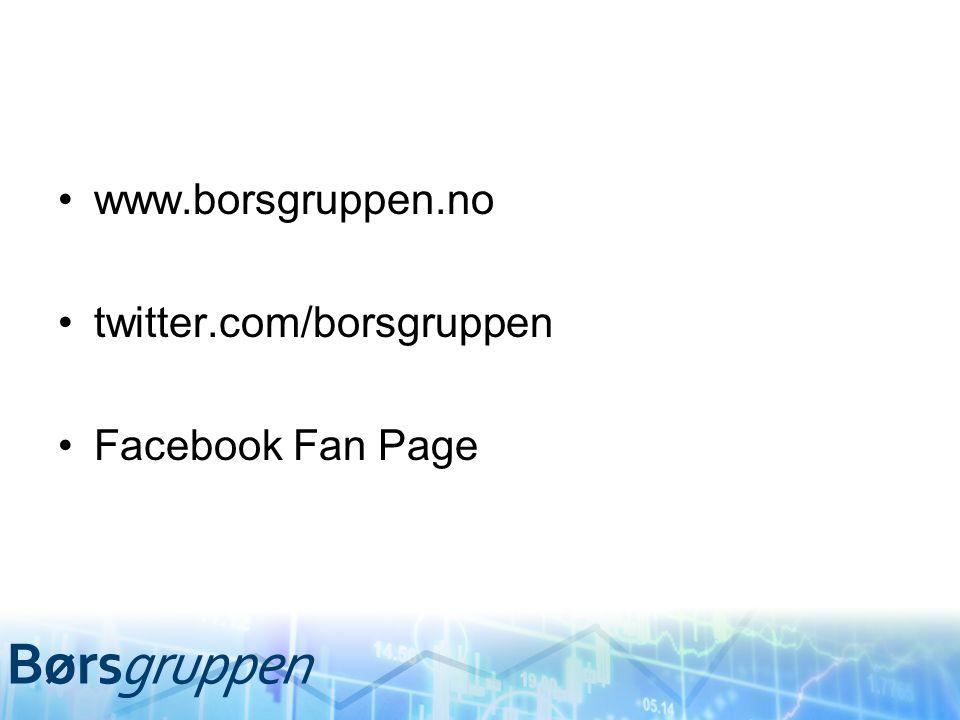 www.borsgruppen.no twitter.com/borsgruppen Facebook Fan Page