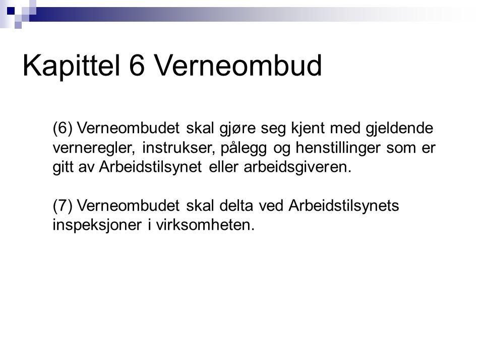 Kapittel 6 Verneombud (6) Verneombudet skal gjøre seg kjent med gjeldende verneregler, instrukser, pålegg og henstillinger som er gitt av Arbeidstilsy