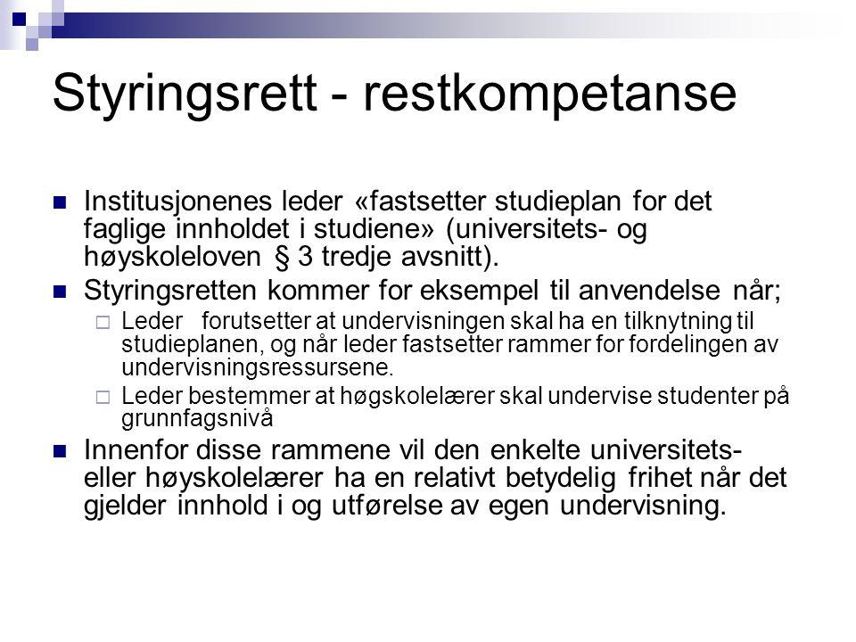 Styringsrett - restkompetanse Institusjonenes leder «fastsetter studieplan for det faglige innholdet i studiene» (universitets- og høyskoleloven § 3 t