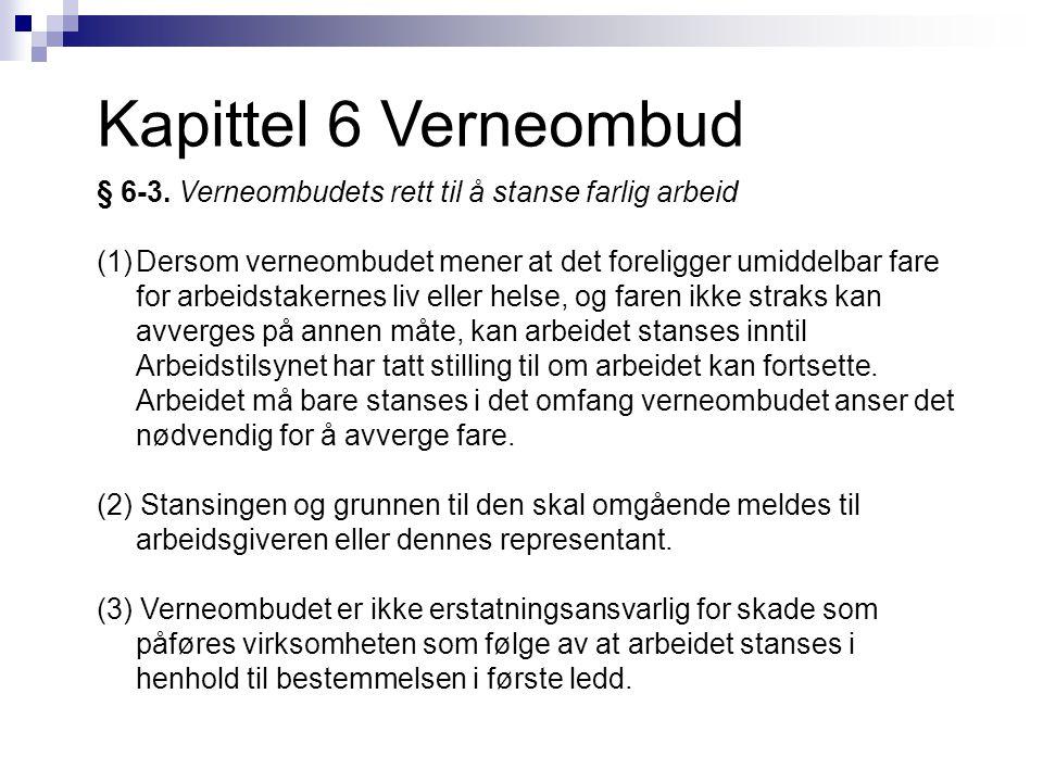 Kapittel 6 Verneombud § 6-3. Verneombudets rett til å stanse farlig arbeid (1)Dersom verneombudet mener at det foreligger umiddelbar fare for arbeidst