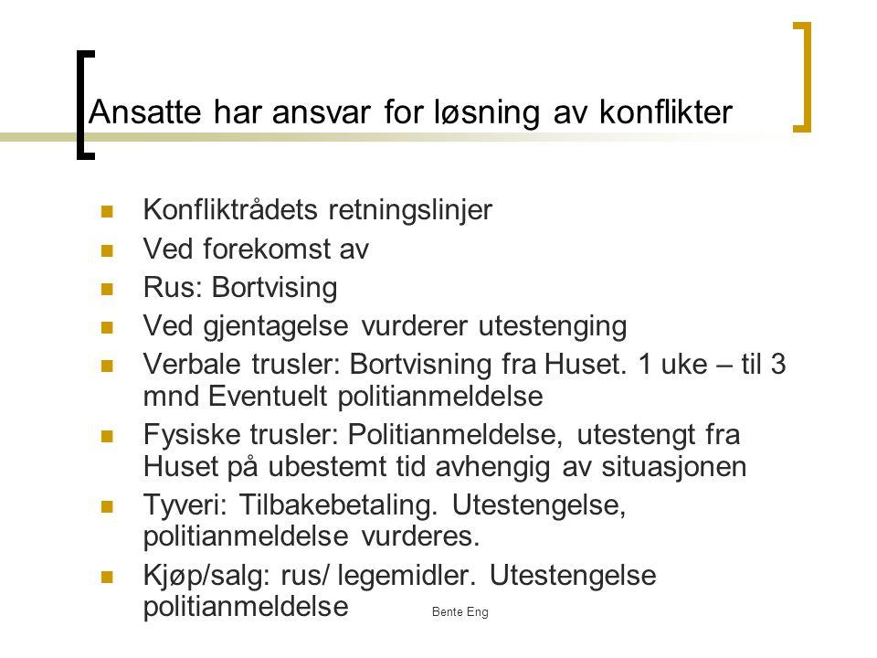 Bente Eng Ansatte har ansvar for løsning av konflikter Konfliktrådets retningslinjer Ved forekomst av Rus: Bortvising Ved gjentagelse vurderer utesten