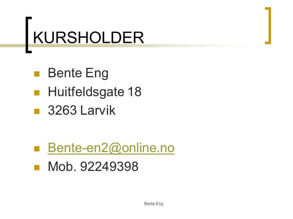 Bente Eng KURSHOLDER Bente Eng Huitfeldsgate 18 3263 Larvik Bente-en2@online.no Mob. 92249398
