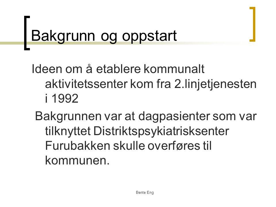 Bente Eng Brukerstyring på brukrenes primisser Setter fokus på brukernes ressurs og gir folk muligheter til å delta og ta ansvar for egen utvikling og mestring