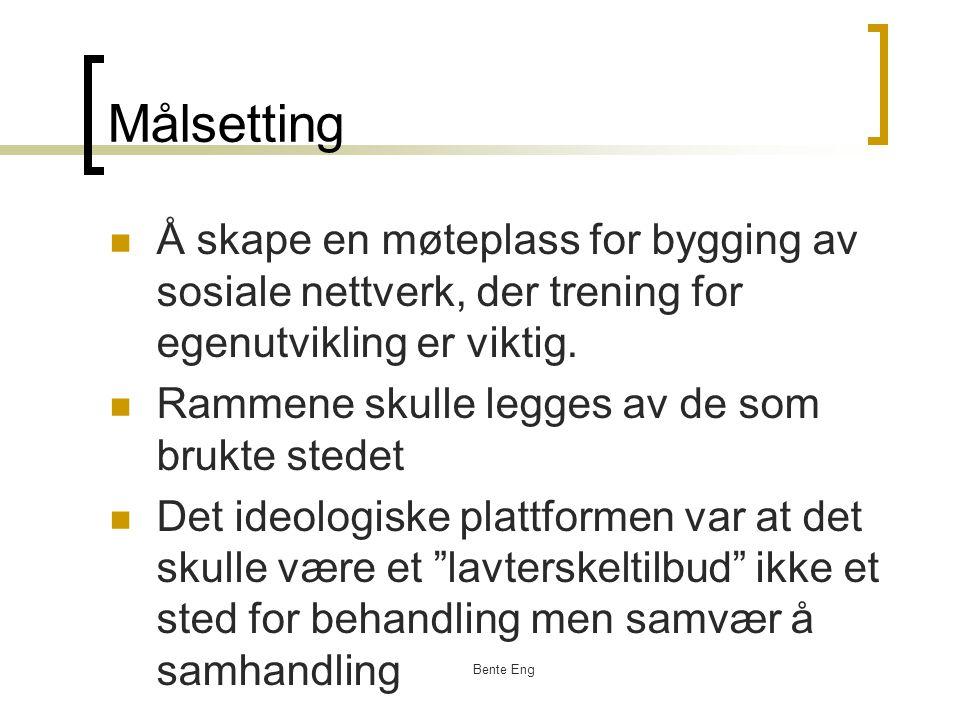 Bente Eng Målsetting Å skape en møteplass for bygging av sosiale nettverk, der trening for egenutvikling er viktig. Rammene skulle legges av de som br
