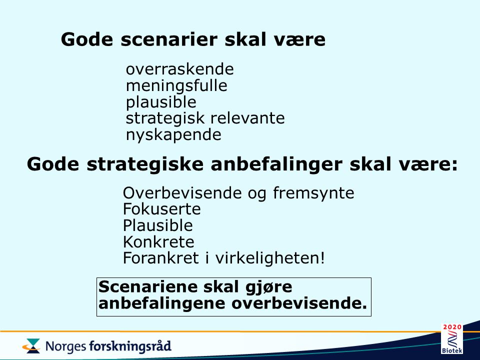 Gode scenarier skal være overraskende meningsfulle plausible strategisk relevante nyskapende Gode strategiske anbefalinger skal være: Overbevisende og