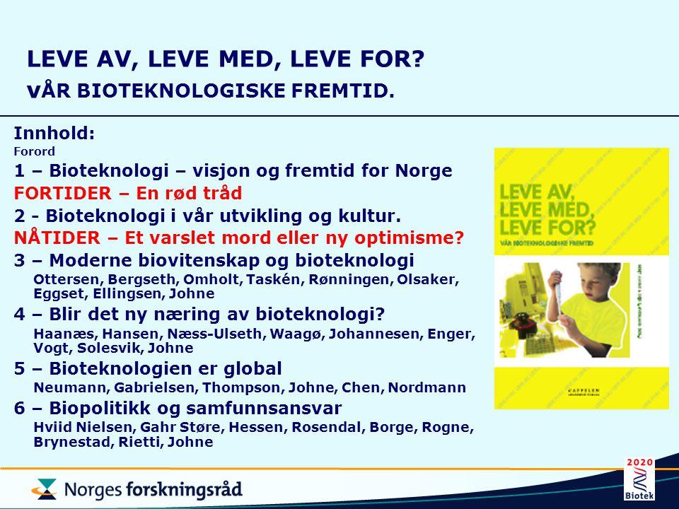 LEVE AV, LEVE MED, LEVE FOR? v ÅR BIOTEKNOLOGISKE FREMTID. Innhold: Forord 1 – Bioteknologi – visjon og fremtid for Norge FORTIDER – En rød tråd 2 - B