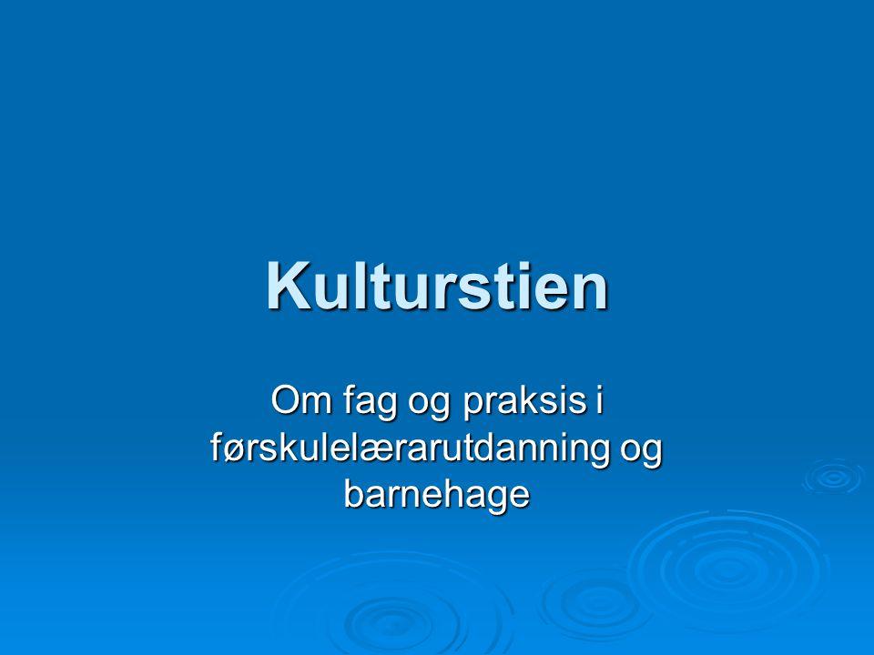 Kulturstien Om fag og praksis i førskulelærarutdanning og barnehage