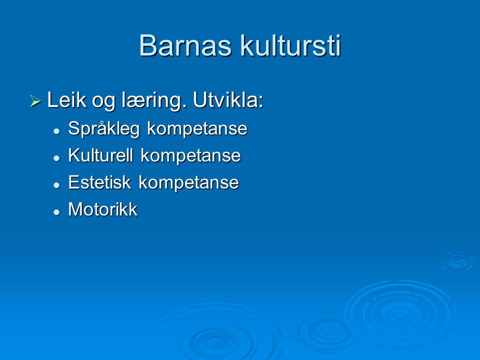 Barnas kultursti  Leik og læring. Utvikla: Språkleg kompetanse Språkleg kompetanse Kulturell kompetanse Kulturell kompetanse Estetisk kompetanse Este