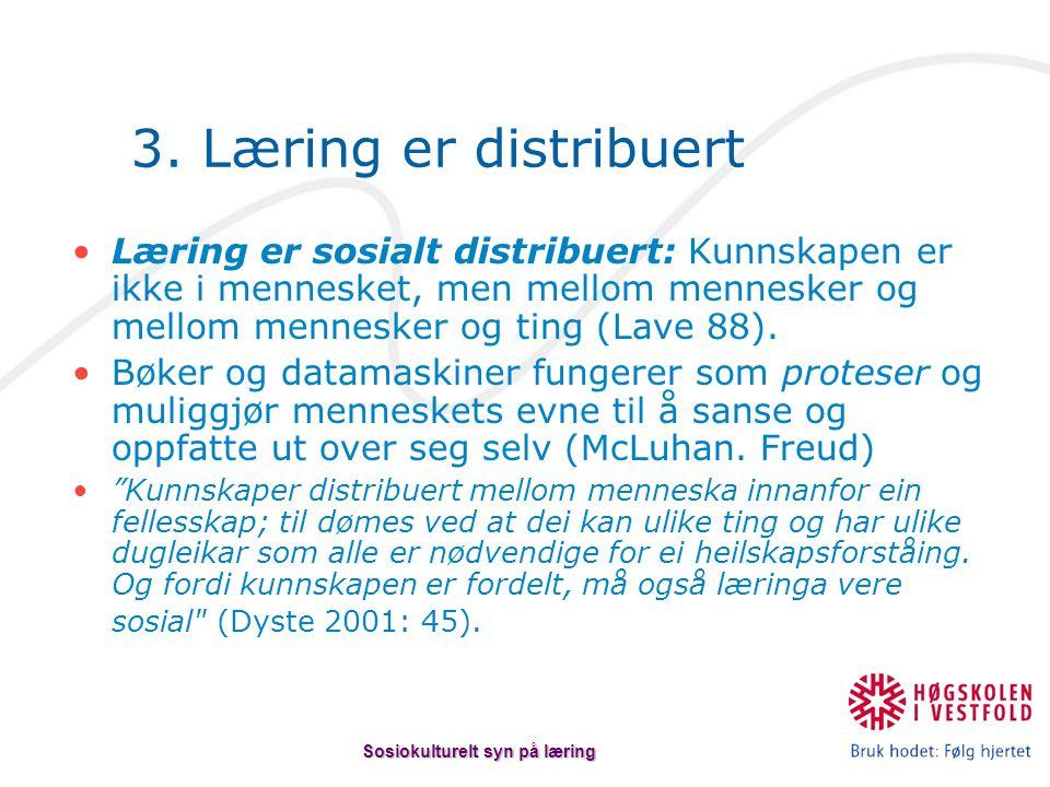 Læring er sosialt distribuert: Kunnskapen er ikke i mennesket, men mellom mennesker og mellom mennesker og ting (Lave 88). Bøker og datamaskiner funge