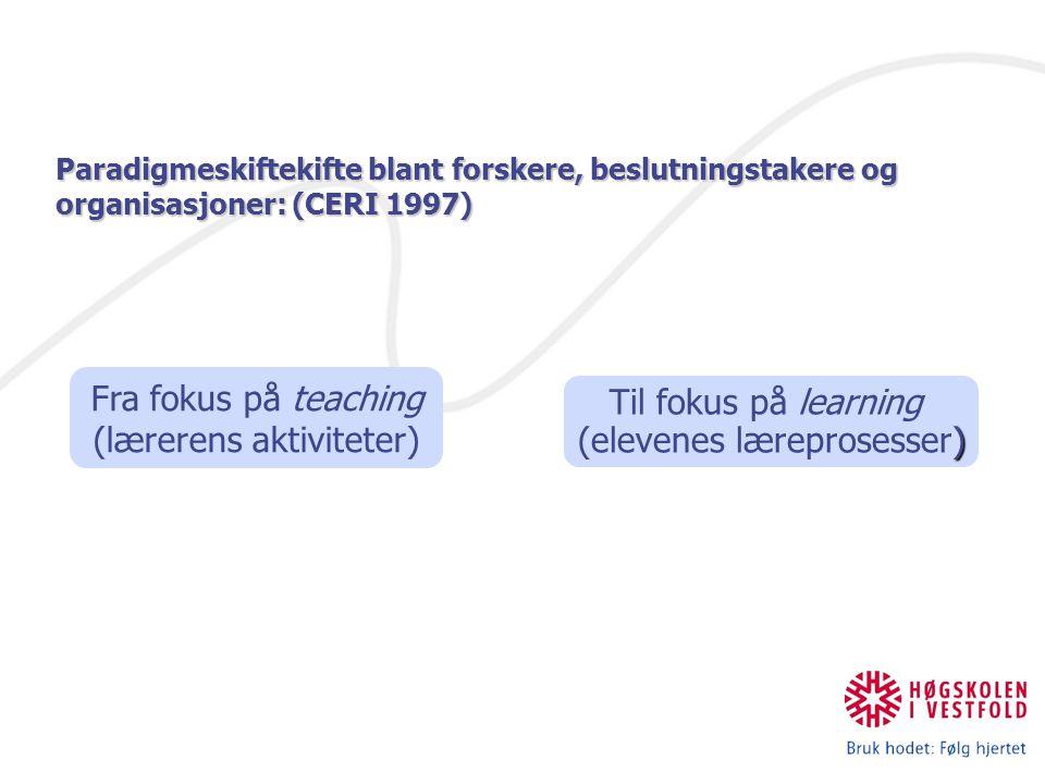 Paradigmeskiftekifte blant forskere, beslutningstakere og organisasjoner: (CERI 1997) Fra fokus på teaching (lærerens aktiviteter) ) Til fokus på lear