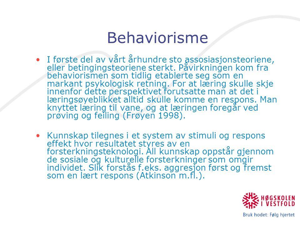 Behaviorisme I første del av vårt århundre sto assosiasjonsteoriene, eller betingingsteoriene sterkt. Påvirkningen kom fra behaviorismen som tidlig et