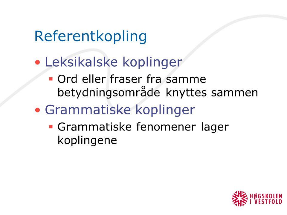 Referentkopling Leksikalske koplinger  Ord eller fraser fra samme betydningsområde knyttes sammen Grammatiske koplinger  Grammatiske fenomener lager koplingene