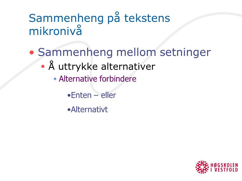 Sammenheng på tekstens mikronivå Sammenheng mellom setninger  Å uttrykke alternativer  Alternative forbindere Enten – eller Alternativt