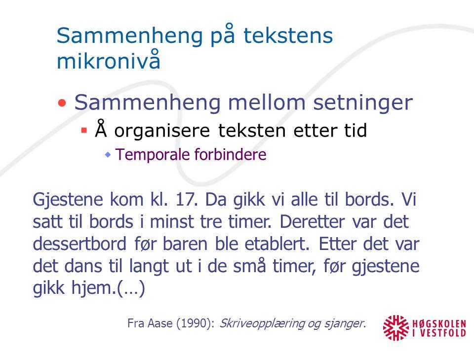 Sammenheng på tekstens mikronivå Sammenheng mellom setninger  Å organisere teksten etter tid  Temporale forbindere Gjestene kom kl.