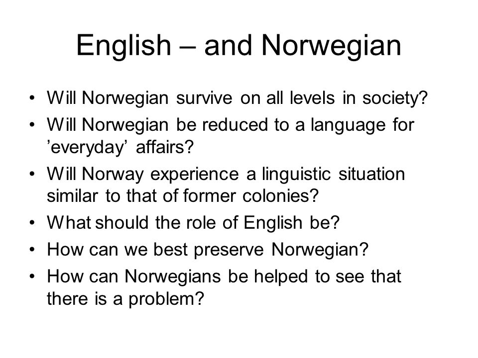 English – and Norwegian Will Norwegian survive on all levels in society.