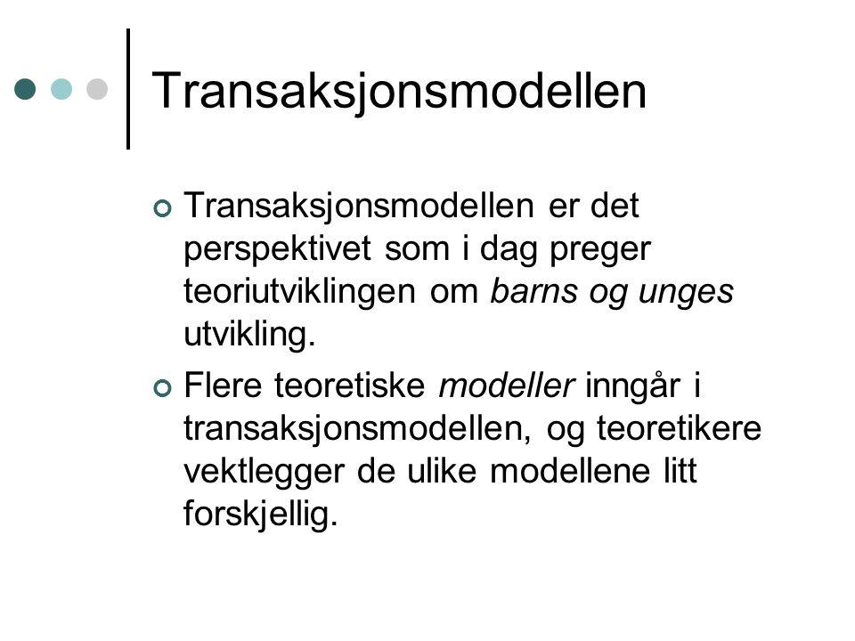 Transaksjonsmodellen Transaksjonsmodellen er det perspektivet som i dag preger teoriutviklingen om barns og unges utvikling. Flere teoretiske modeller