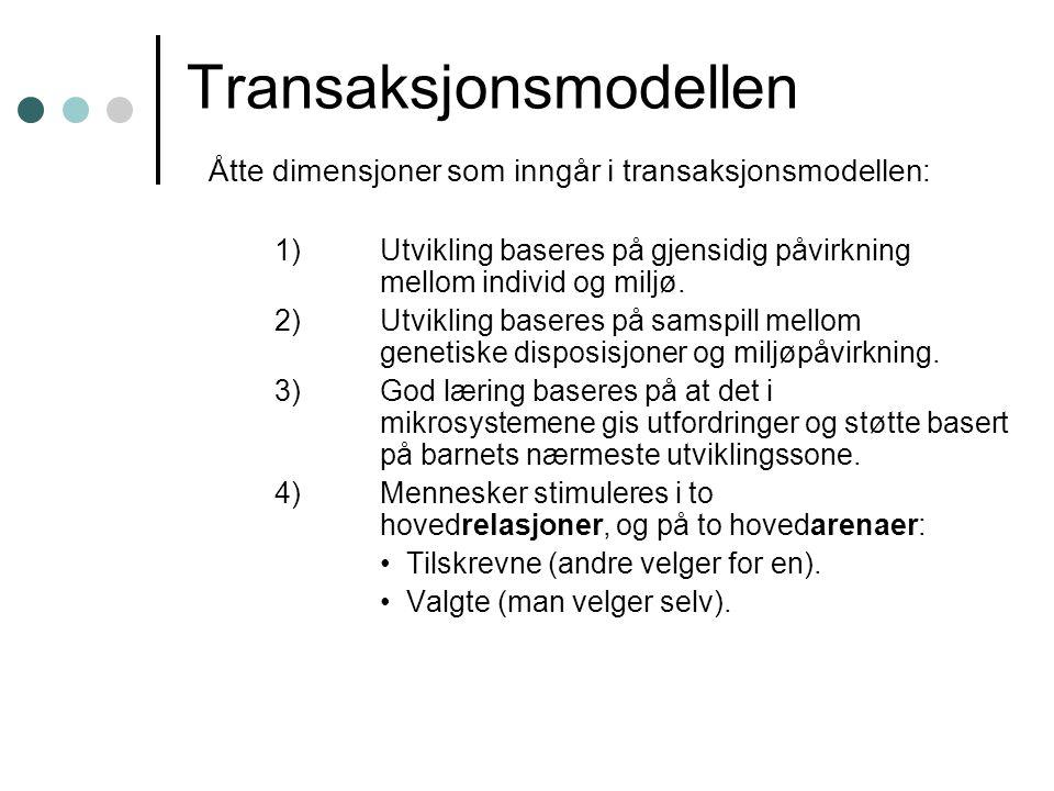 Transaksjonsmodellen Åtte dimensjoner som inngår i transaksjonsmodellen: 1) Utvikling baseres på gjensidig påvirkning mellom individ og miljø. 2)Utvik