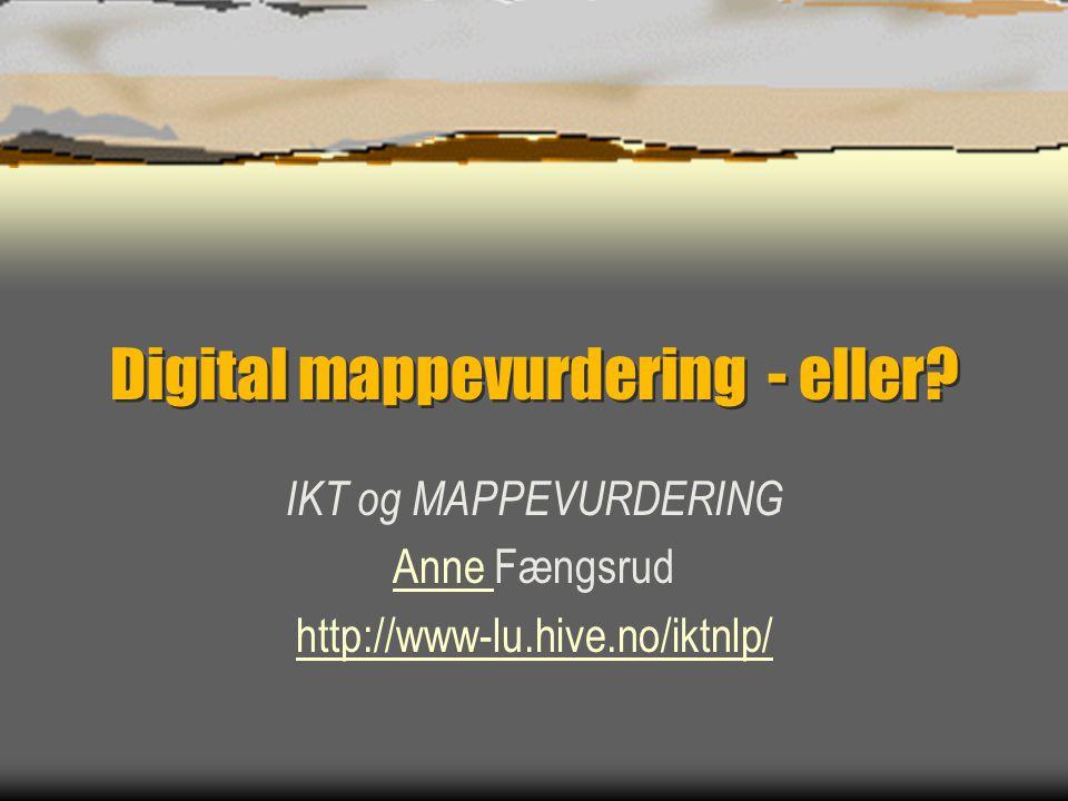 Digital mappevurdering - eller? IKT og MAPPEVURDERING Anne Anne Fængsrud http://www-lu.hive.no/iktnlp/