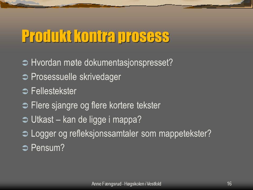 Anne Fængsrud - Høgskolen i Vestfold16 Produkt kontra prosess  Hvordan møte dokumentasjonspresset?  Prosessuelle skrivedager  Fellestekster  Flere
