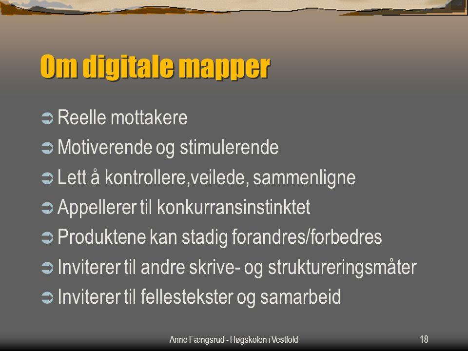 Anne Fængsrud - Høgskolen i Vestfold18 Om digitale mapper  Reelle mottakere  Motiverende og stimulerende  Lett å kontrollere,veilede, sammenligne 