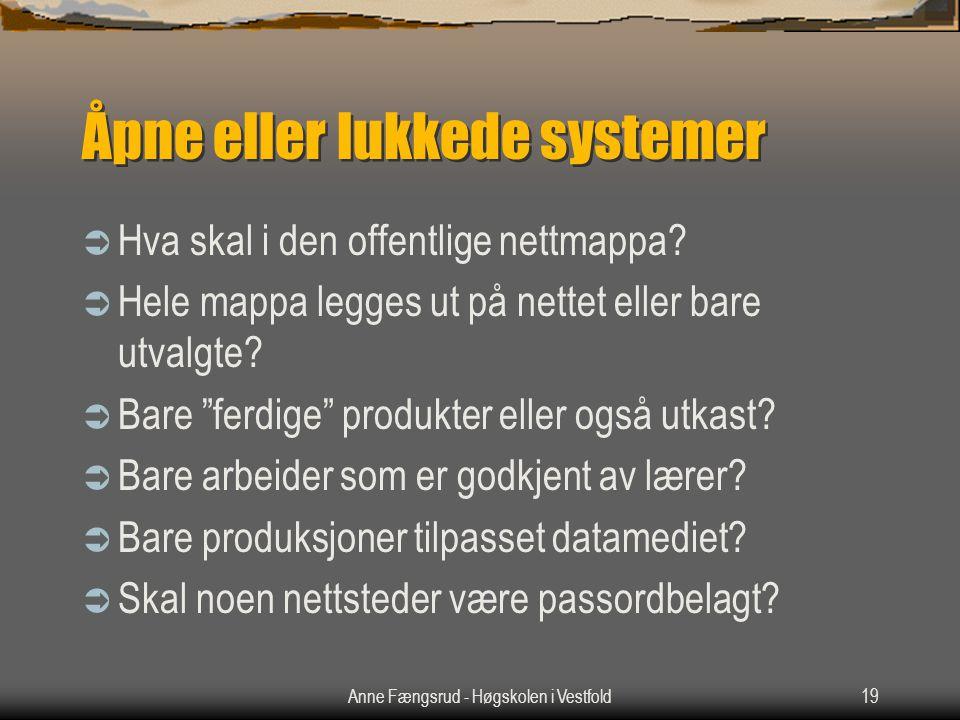 Anne Fængsrud - Høgskolen i Vestfold19 Åpne eller lukkede systemer  Hva skal i den offentlige nettmappa?  Hele mappa legges ut på nettet eller bare