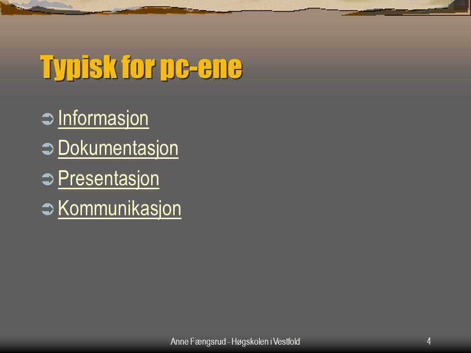 Anne Fængsrud - Høgskolen i Vestfold4 Typisk for pc-ene  Informasjon Informasjon  Dokumentasjon Dokumentasjon  Presentasjon Presentasjon  Kommunikasjon Kommunikasjon