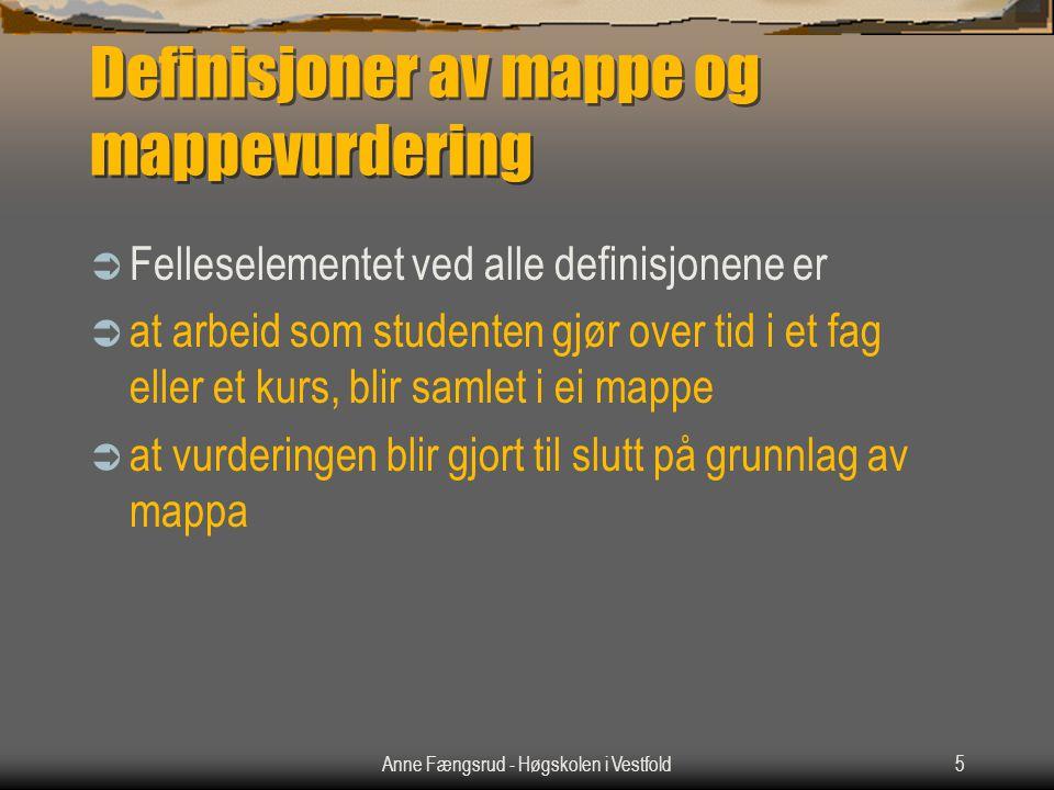 Anne Fængsrud - Høgskolen i Vestfold5 Definisjoner av mappe og mappevurdering  Felleselementet ved alle definisjonene er  at arbeid som studenten gjør over tid i et fag eller et kurs, blir samlet i ei mappe  at vurderingen blir gjort til slutt på grunnlag av mappa