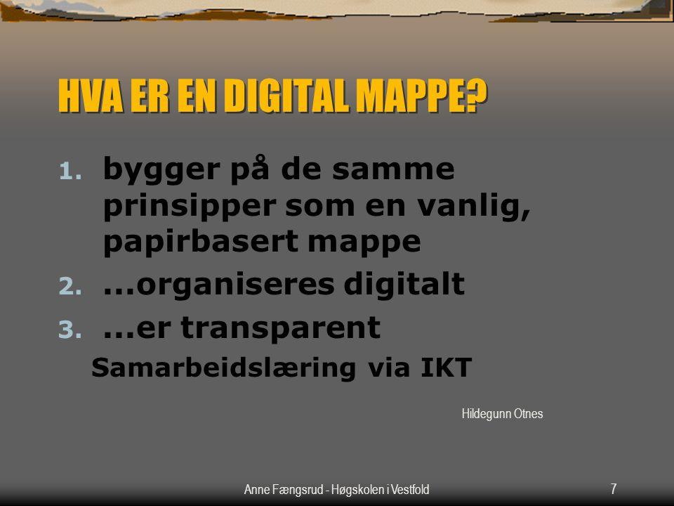 Anne Fængsrud - Høgskolen i Vestfold7 HVA ER EN DIGITAL MAPPE? 1. bygger på de samme prinsipper som en vanlig, papirbasert mappe 2....organiseres digi