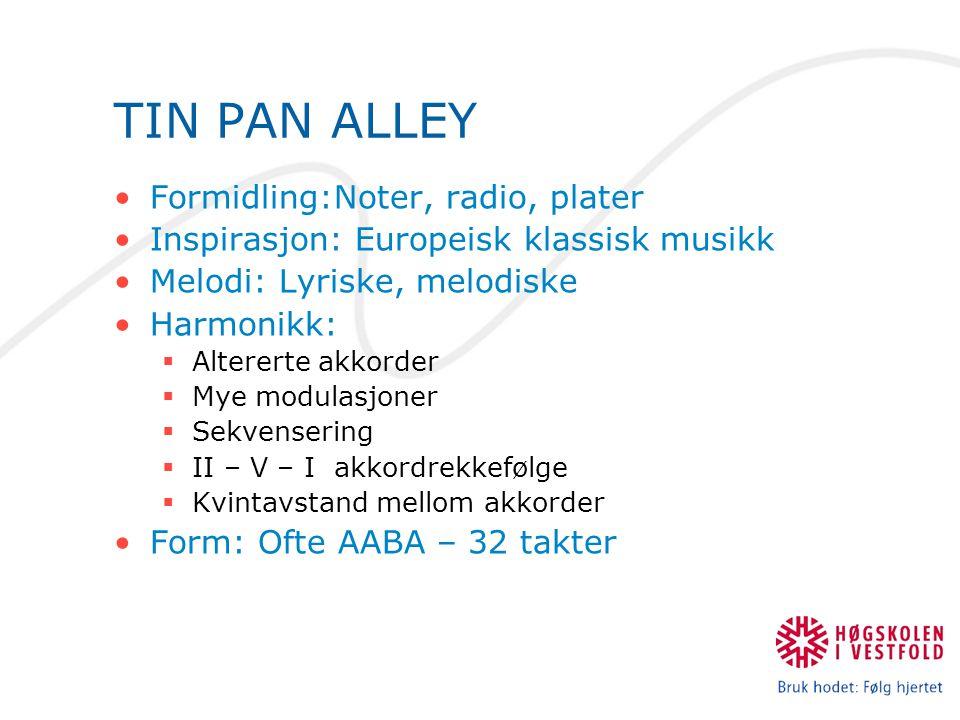 TIN PAN ALLEY Formidling:Noter, radio, plater Inspirasjon: Europeisk klassisk musikk Melodi: Lyriske, melodiske Harmonikk:  Altererte akkorder  Mye