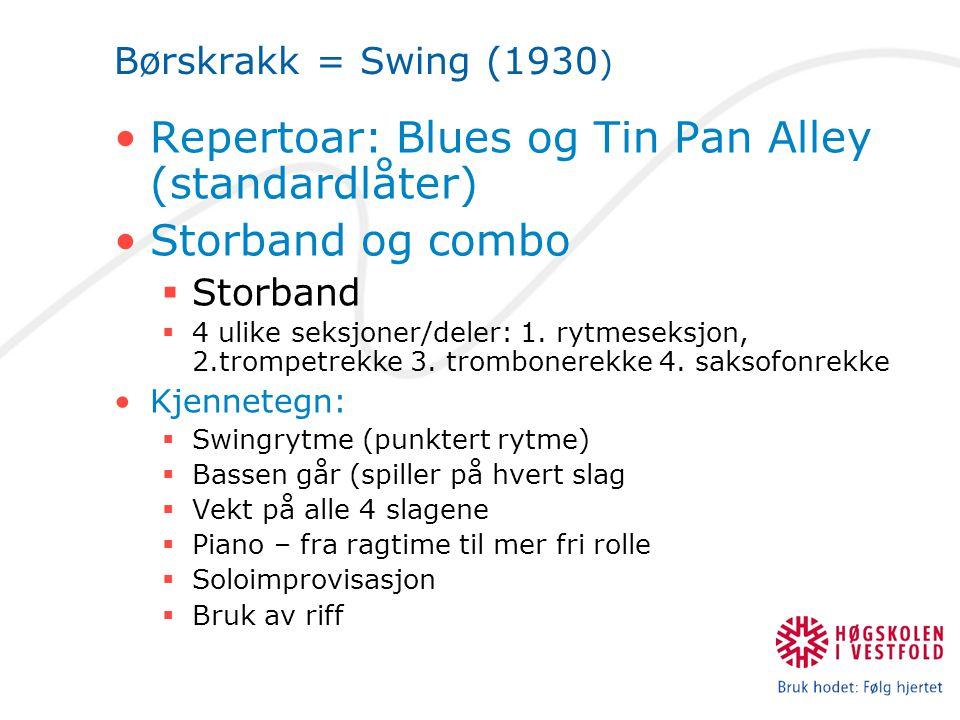 Børskrakk = Swing (1930 ) Repertoar: Blues og Tin Pan Alley (standardlåter) Storband og combo  Storband  4 ulike seksjoner/deler: 1. rytmeseksjon, 2